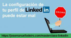 Configuracion-Mal-Perfil-Linkedin--Jose-Manuel-Lodeiro-Experto-LinkedIn-Curso-Social-Selling1